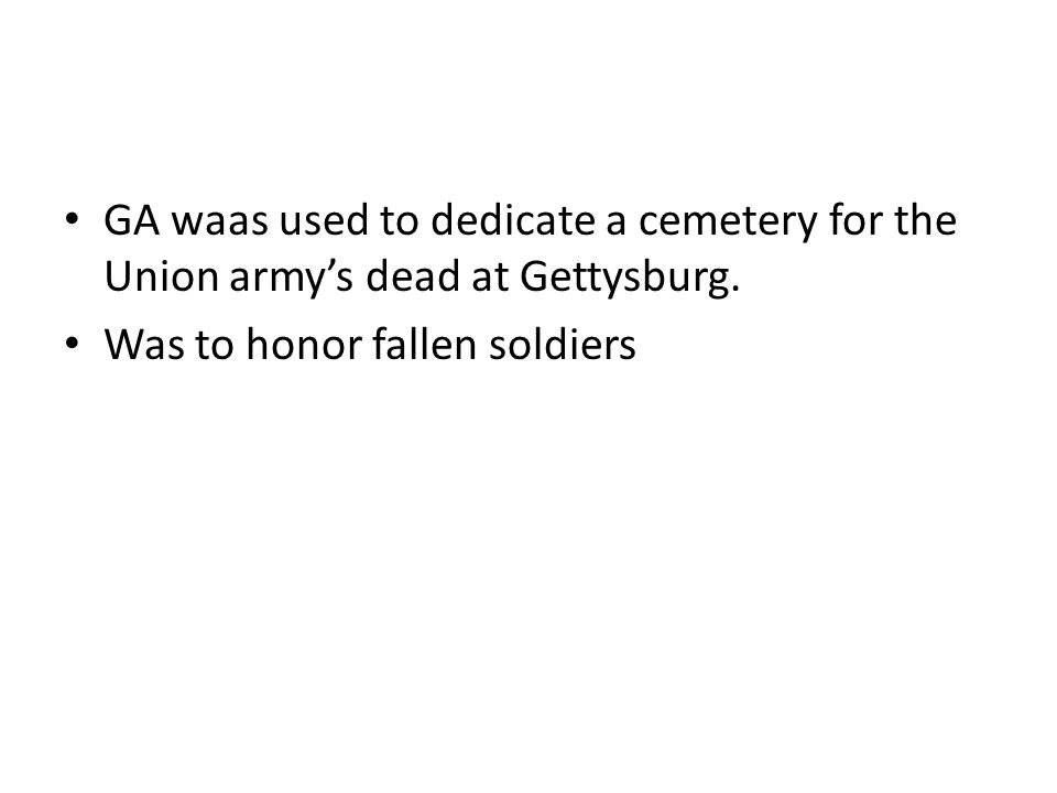 GA waas used to dedicate a cemetery for the Union army's dead at Gettysburg.