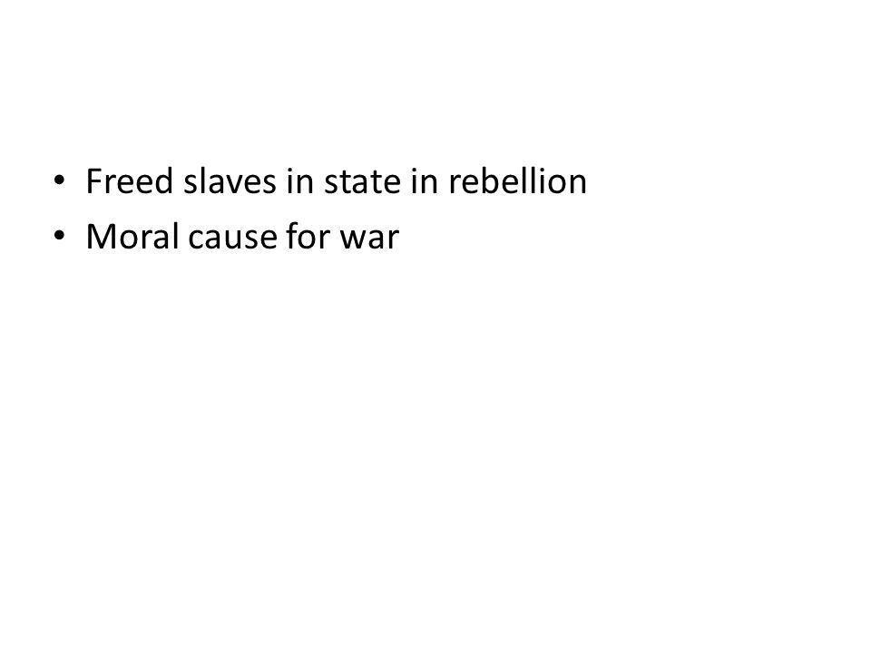 Freed slaves in state in rebellion Moral cause for war