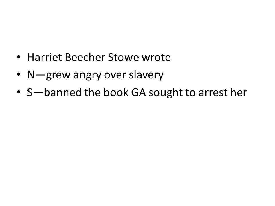 Harriet Beecher Stowe wrote N—grew angry over slavery S—banned the book GA sought to arrest her