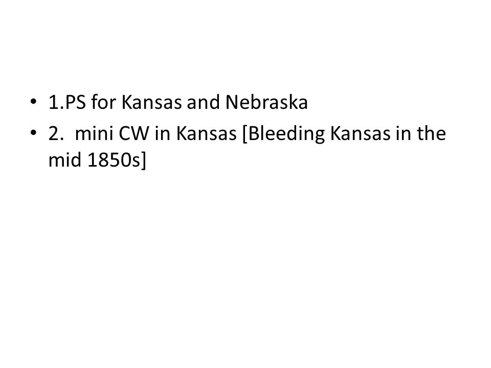 1.PS for Kansas and Nebraska 2. mini CW in Kansas [Bleeding Kansas in the mid 1850s]