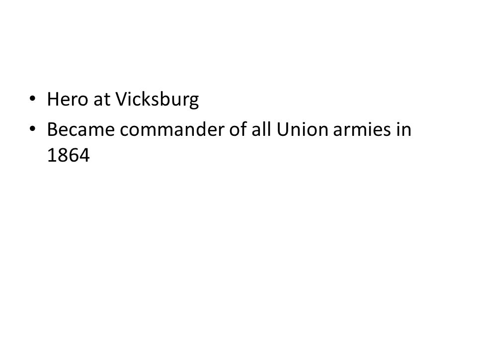 Hero at Vicksburg Became commander of all Union armies in 1864