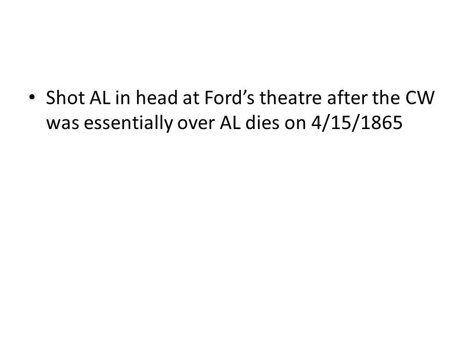 Shot AL in head at Ford's theatre after the CW was essentially over AL dies on 4/15/1865