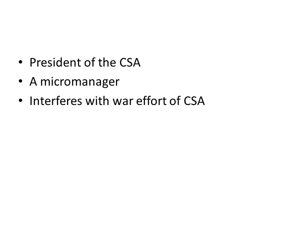 President of the CSA A micromanager Interferes with war effort of CSA