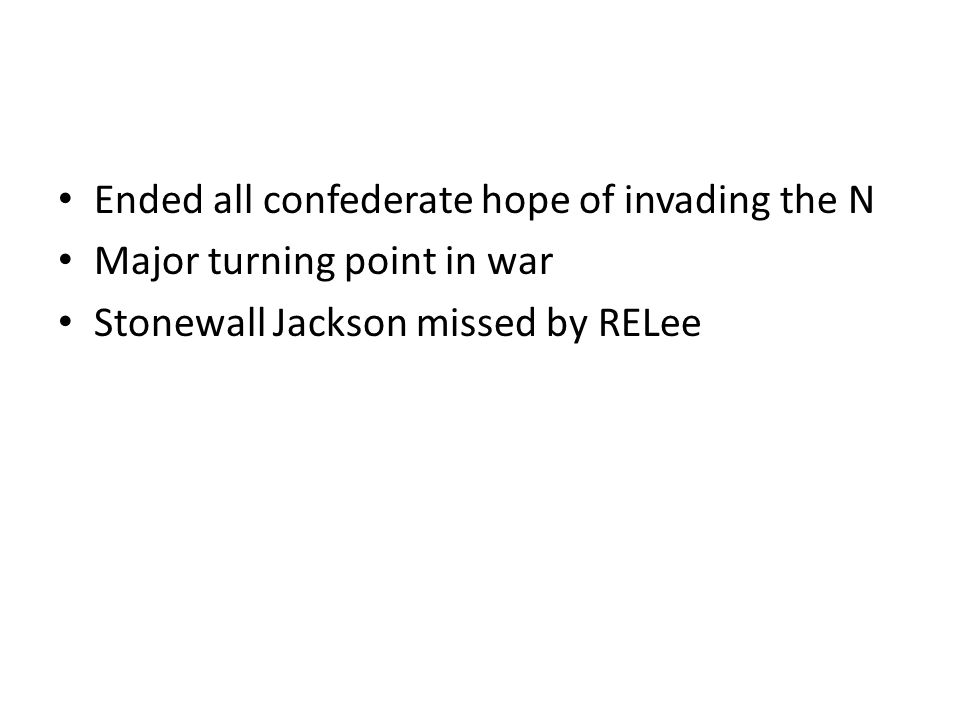 Ended all confederate hope of invading the N Major turning point in war Stonewall Jackson missed by RELee