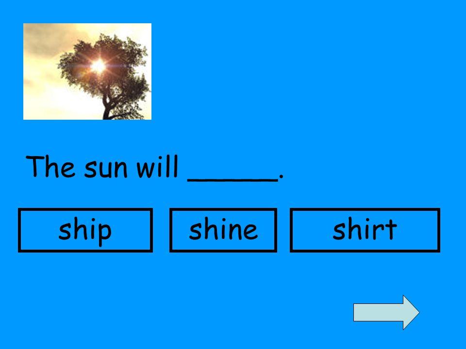 The sun will _____. shipshineshirt