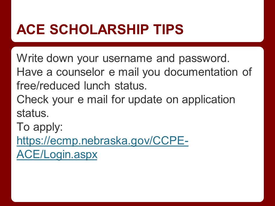 ACE SCHOLARSHIP TIPS Write down your username and password.