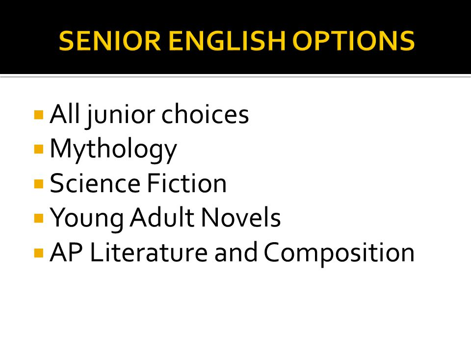  All junior choices  Mythology  Science Fiction  Young Adult Novels  AP Literature and Composition