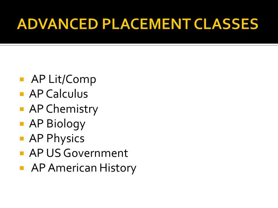 AP Lit/Comp  AP Calculus  AP Chemistry  AP Biology  AP Physics  AP US Government  AP American History