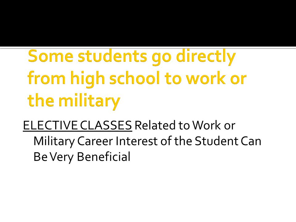 ELECTIVE CLASSES Related to Work or Military Career Interest of the Student Can Be Very Beneficial