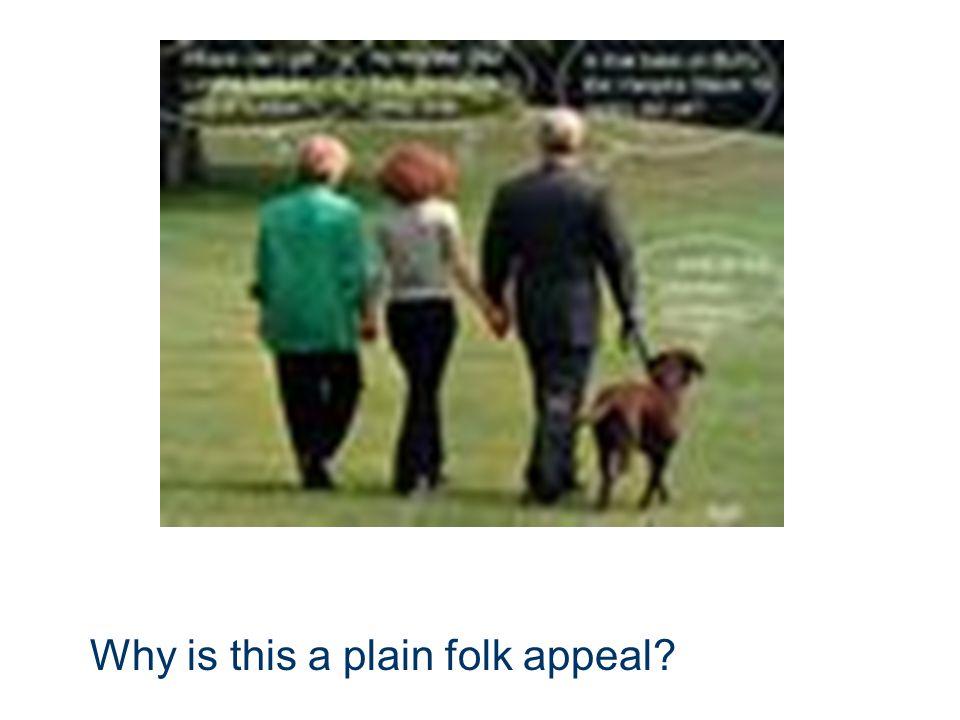 Plain Folks Appeal Reverse snob appeal applies here.