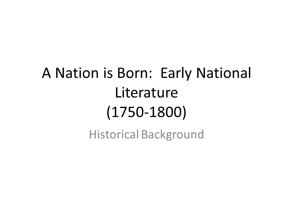 A Nation is Born: Early National Literature (1750-1800) Historical Background