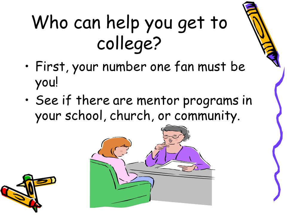 Who can help you get to college. First, your number one fan must be you.