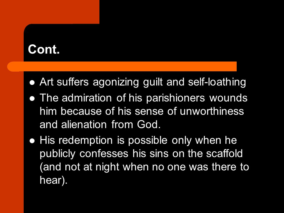 Cont. Art suffers agonizing guilt and self-loathing The admiration of his parishioners wounds him because of his sense of unworthiness and alienation