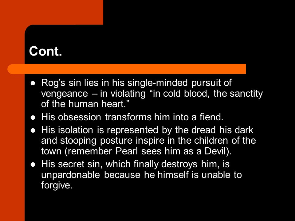 """Cont. Rog's sin lies in his single-minded pursuit of vengeance – in violating """"in cold blood, the sanctity of the human heart."""" His obsession transfor"""