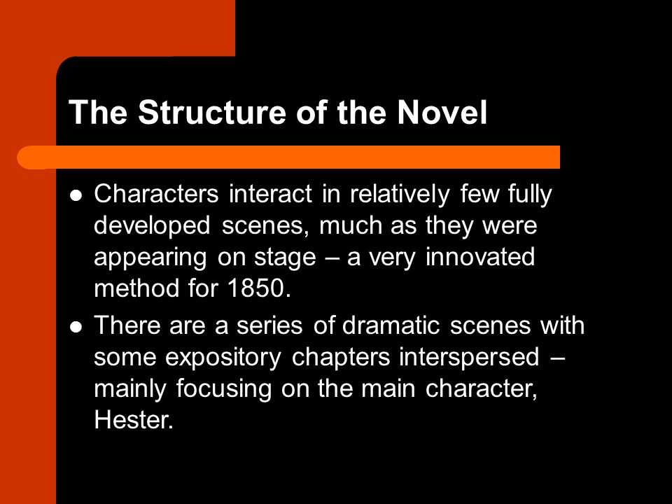 The Structure of the Novel Characters interact in relatively few fully developed scenes, much as they were appearing on stage – a very innovated metho