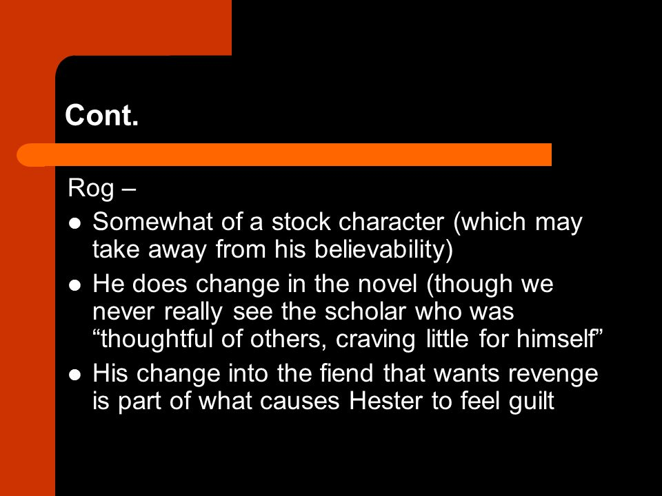 Cont. Rog – Somewhat of a stock character (which may take away from his believability) He does change in the novel (though we never really see the sch