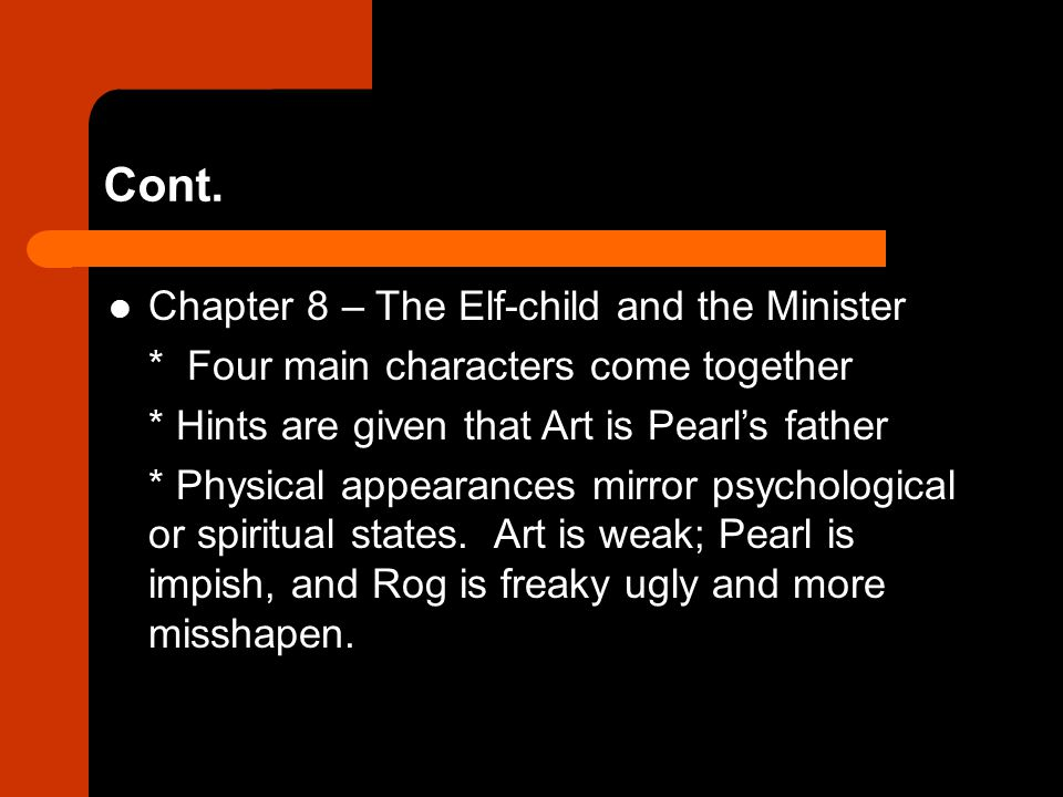 Cont. Chapter 8 – The Elf-child and the Minister * Four main characters come together * Hints are given that Art is Pearl's father * Physical appearan