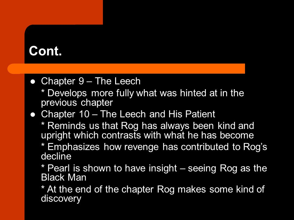 Cont. Chapter 9 – The Leech * Develops more fully what was hinted at in the previous chapter Chapter 10 – The Leech and His Patient * Reminds us that