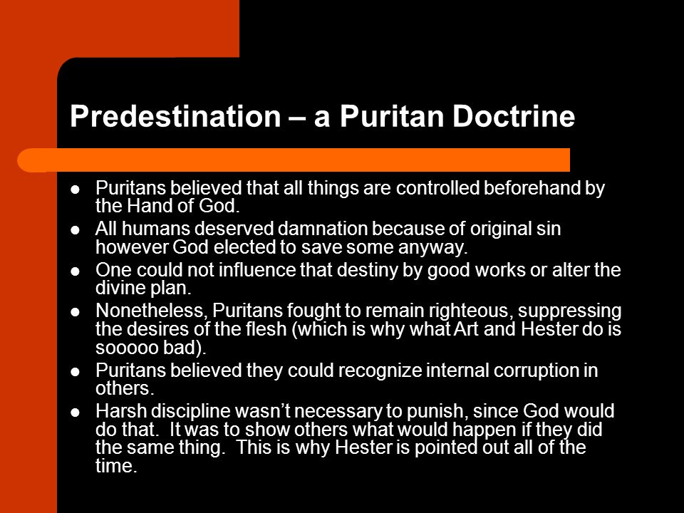 Predestination – a Puritan Doctrine Puritans believed that all things are controlled beforehand by the Hand of God. All humans deserved damnation beca