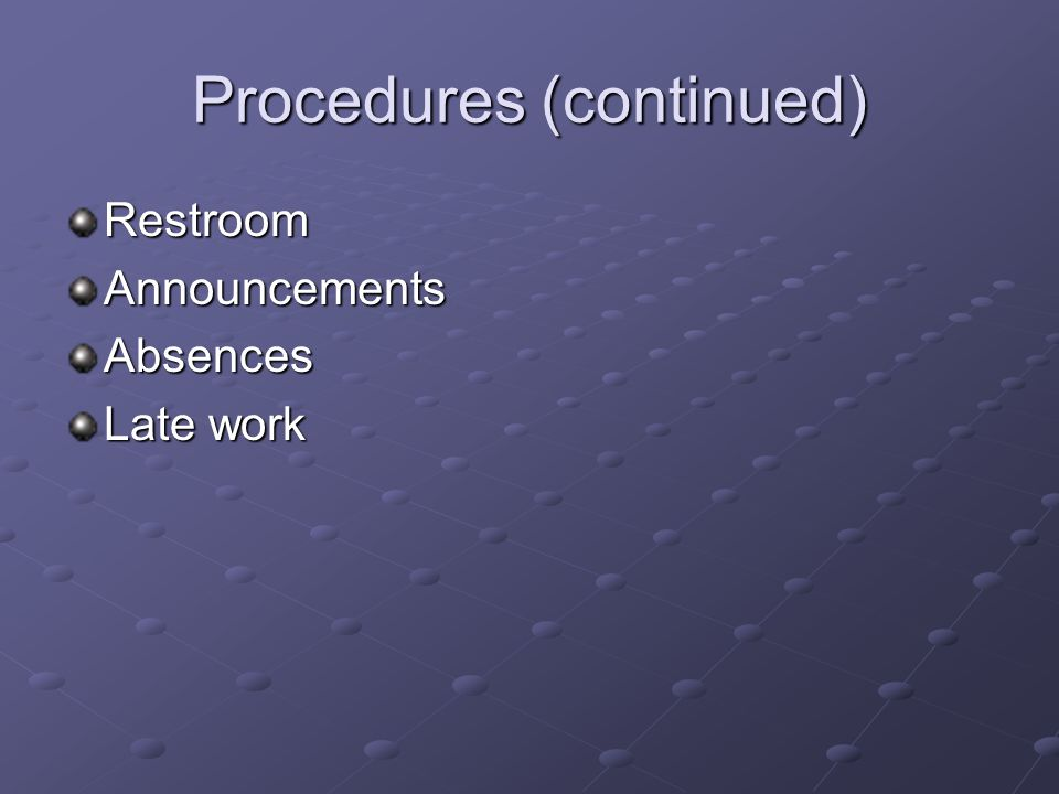 Procedures (continued) RestroomAnnouncementsAbsences Late work