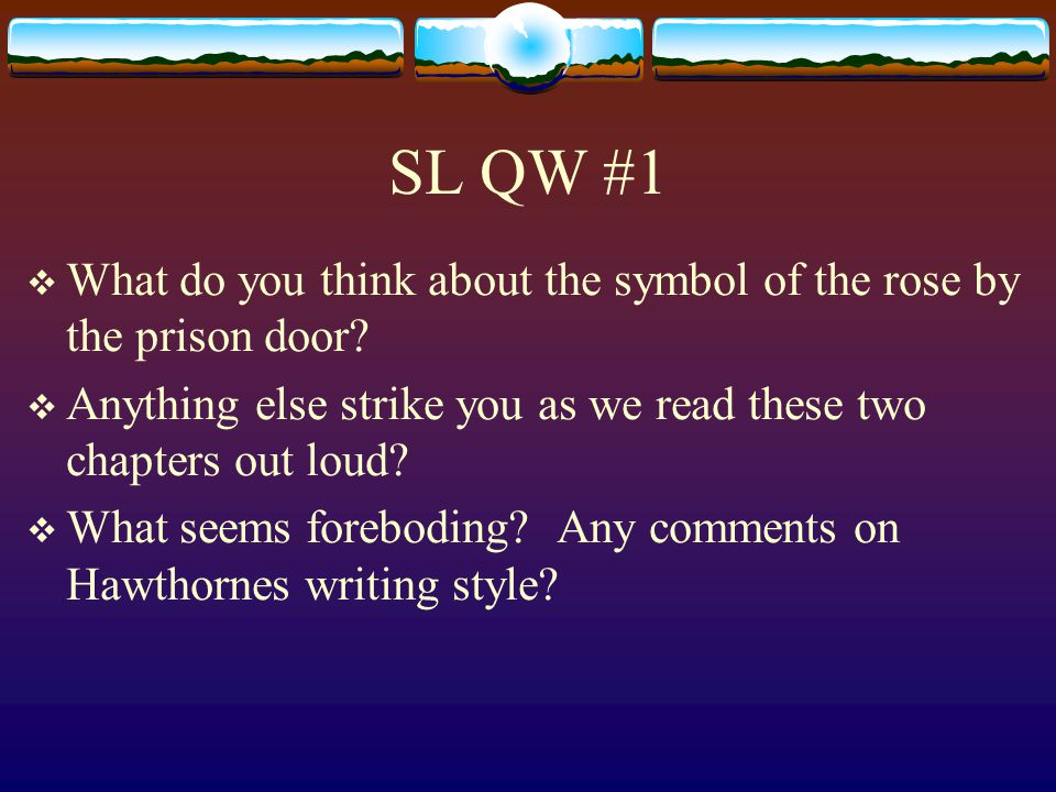 SL QW #1  What do you think about the symbol of the rose by the prison door.