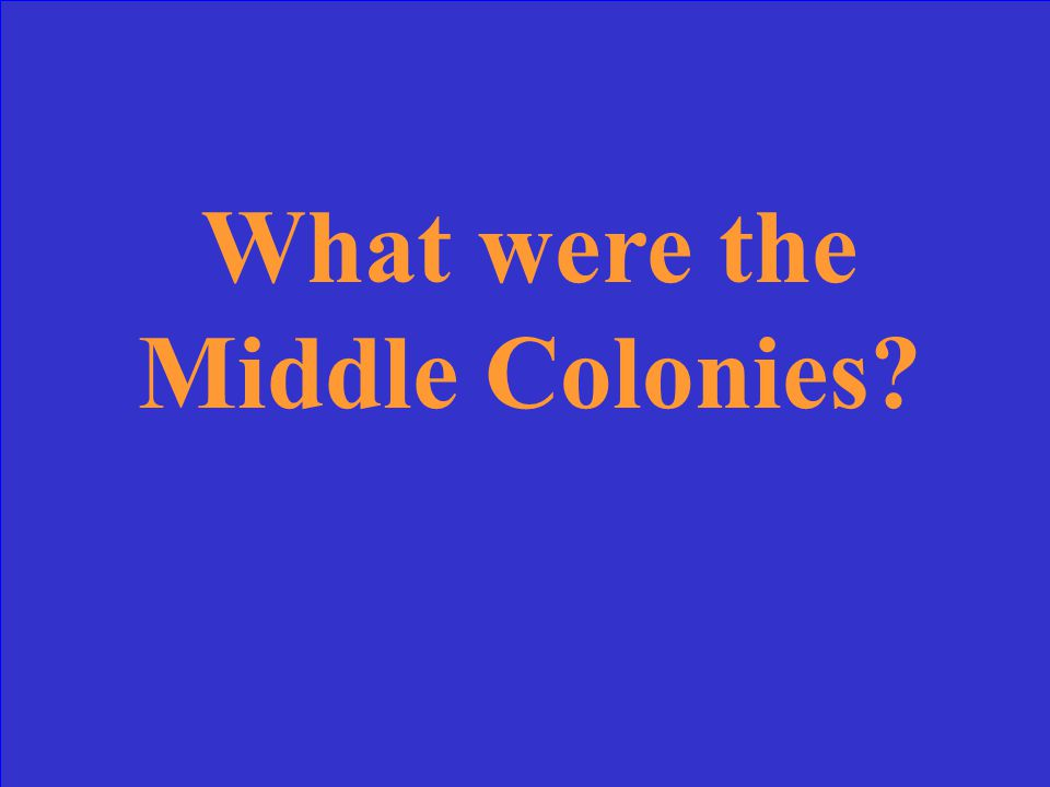 This group of colonies had many farms growing grain, it was called the Breadbasket of the colonies.