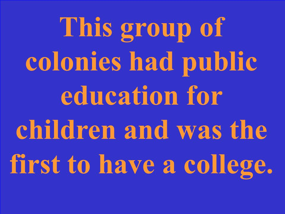 This group of colonies had public education for children and was the first to have a college.