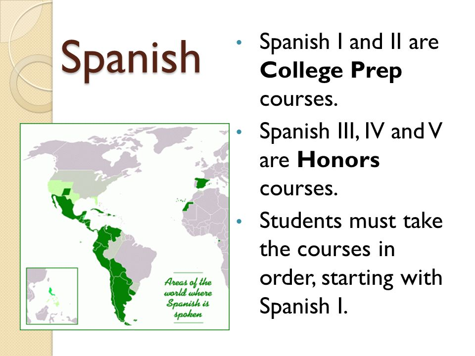Spanish Spanish I and II are College Prep courses.