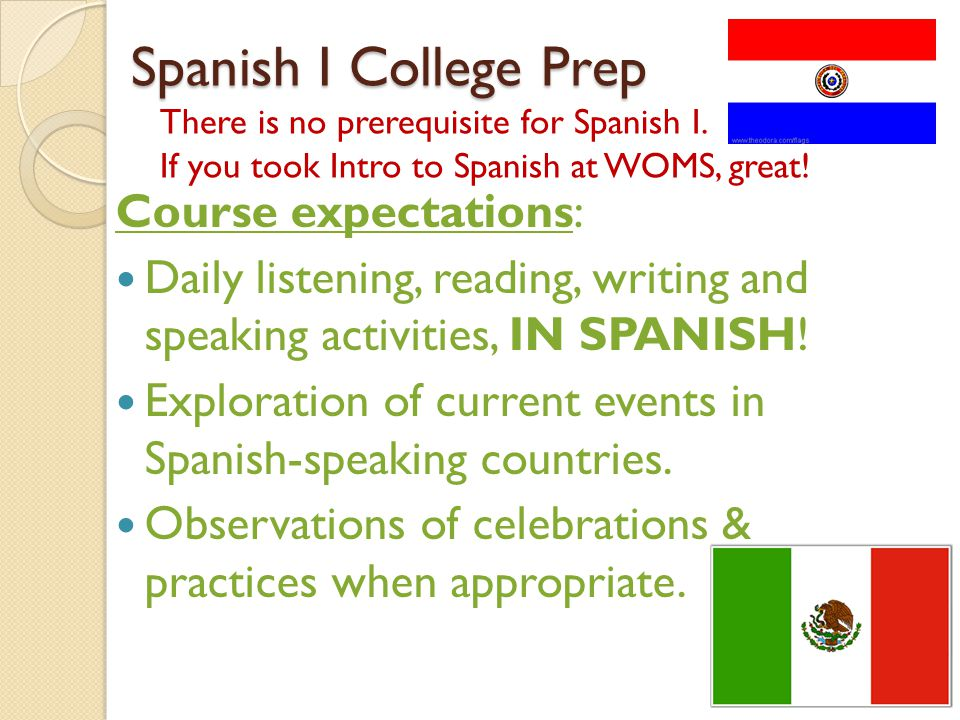 Spanish I College Prep Spanish I College Prep There is no prerequisite for Spanish I.