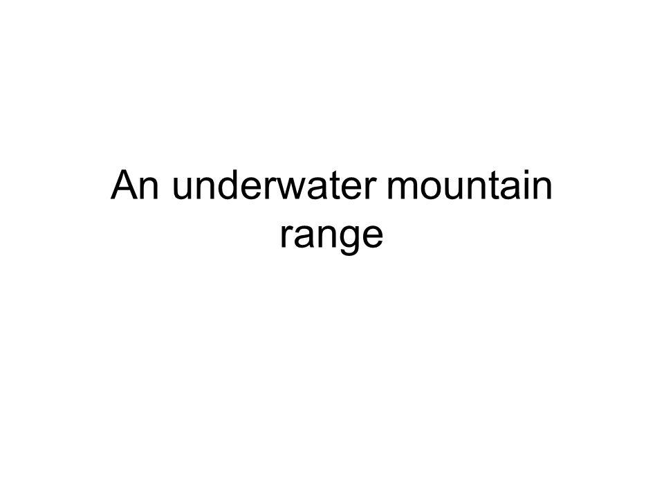 An underwater mountain range