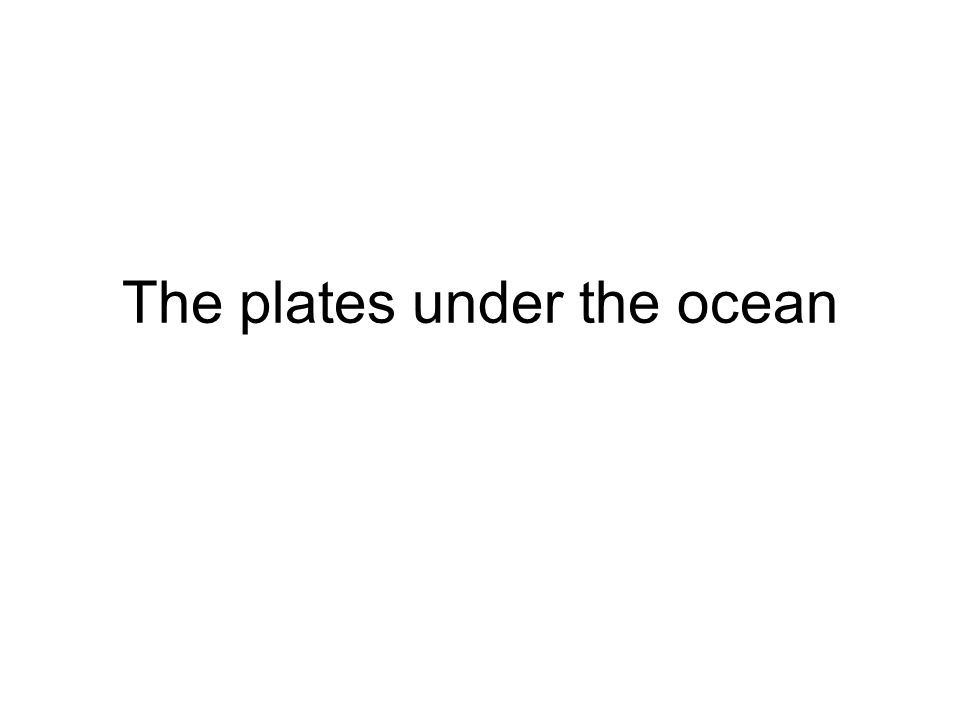 The plates under the ocean