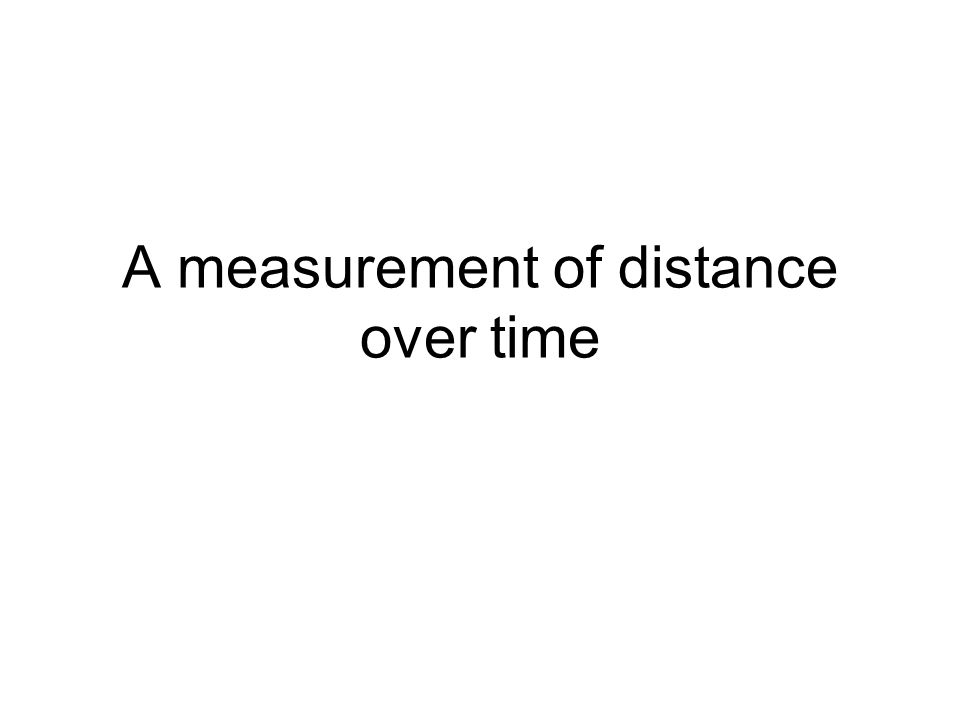 A measurement of distance over time