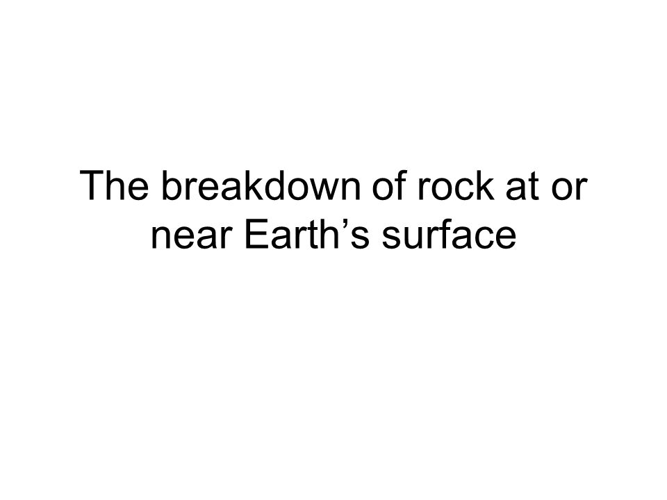 The breakdown of rock at or near Earth's surface