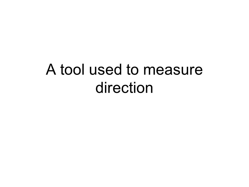 A tool used to measure direction