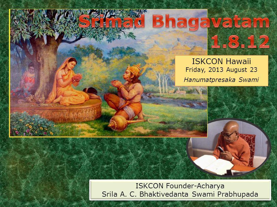 ISKCON Hawaii Friday, 2013 August 23 Hanumatpresaka Swami ISKCON Founder-Acharya Srila A.