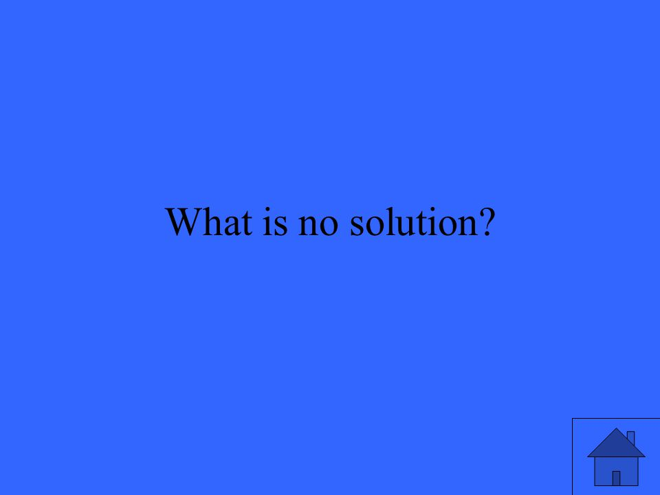 What is no solution