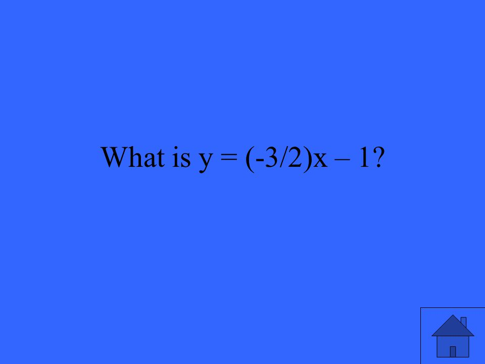 What is y = (-3/2)x – 1