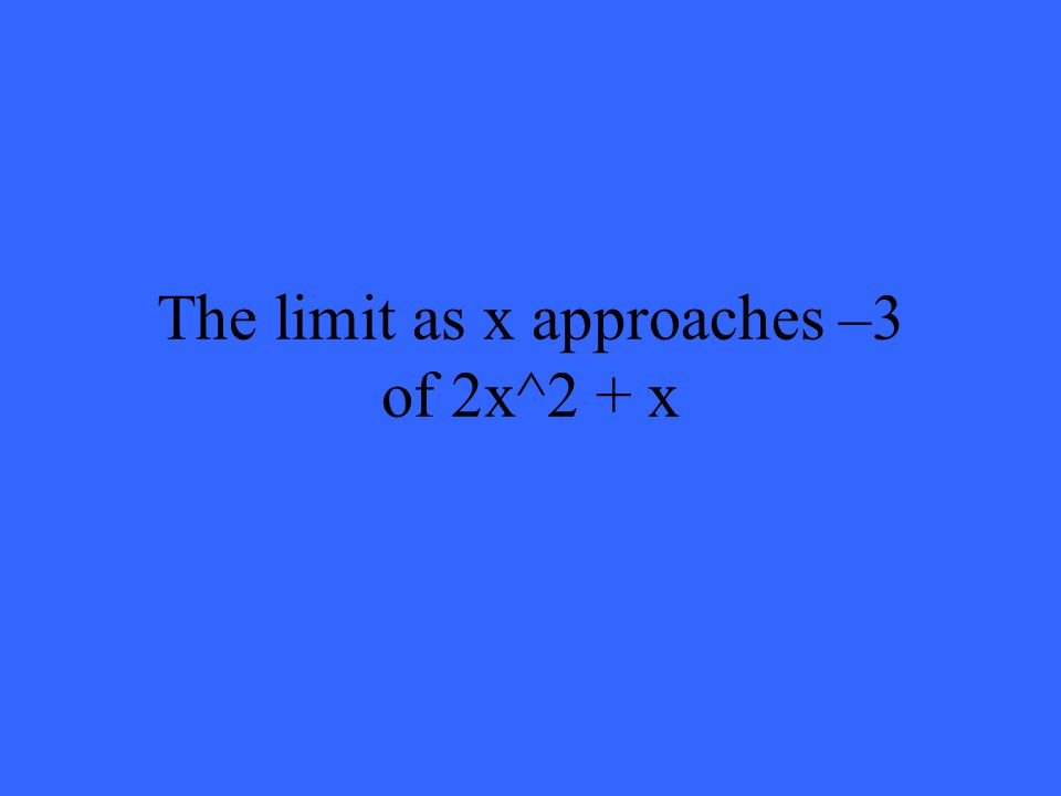 The limit as x approaches –3 of 2x^2 + x