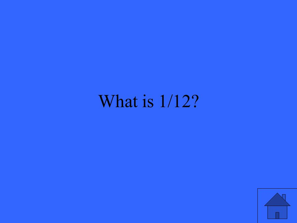 What is 1/12