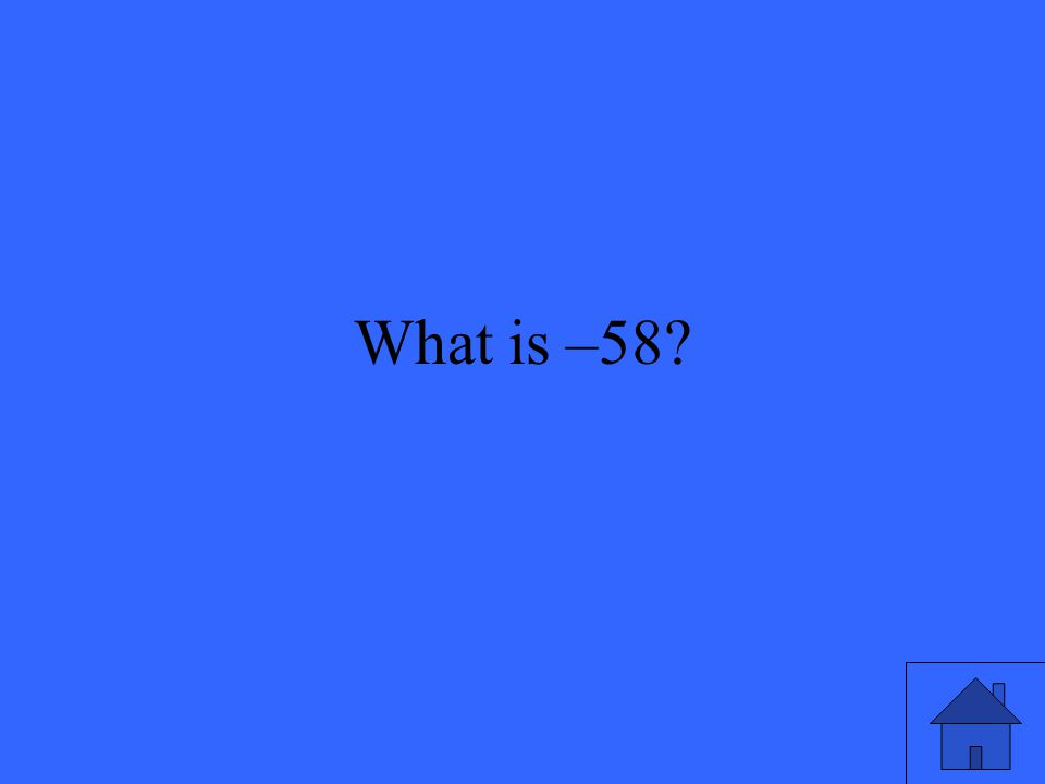 What is –58