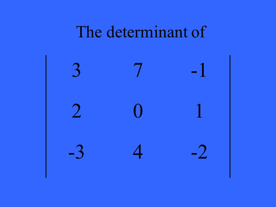 The determinant of