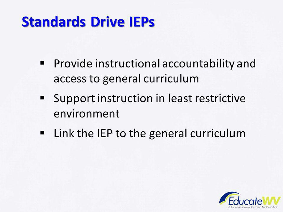  Provide instructional accountability and access to general curriculum  Support instruction in least restrictive environment  Link the IEP to the g