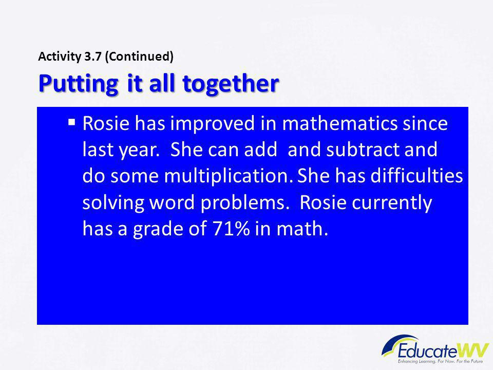  Rosie has improved in mathematics since last year. She can add and subtract and do some multiplication. She has difficulties solving word problems.