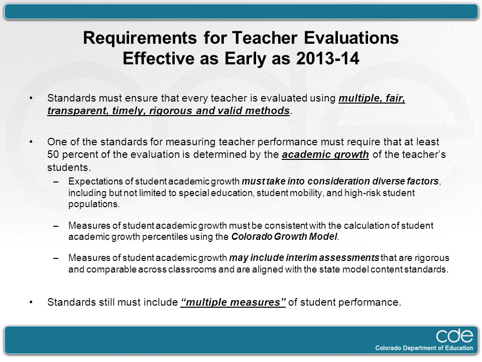 Requirements for Teacher Evaluations Effective as Early as 2013-14 Standards must ensure that every teacher is evaluated using multiple, fair, transpa
