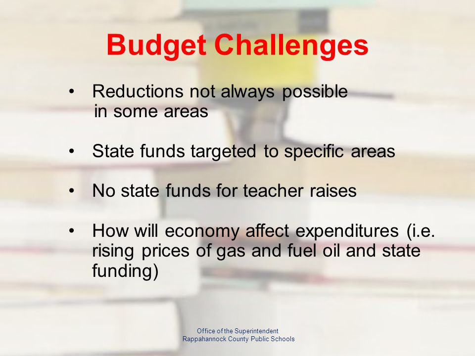 Budget Challenges Reductions not always possible in some areas State funds targeted to specific areas No state funds for teacher raises How will economy affect expenditures (i.e.