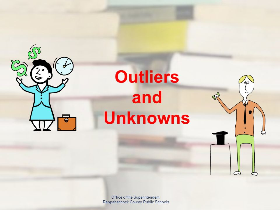 Outliers and Unknowns Office of the Superintendent Rappahannock County Public Schools