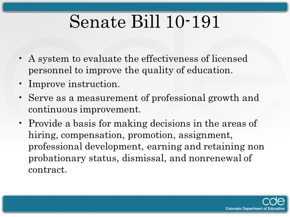 Senate Bill 10-191 A system to evaluate the effectiveness of licensed personnel to improve the quality of education. Improve instruction. Serve as a m