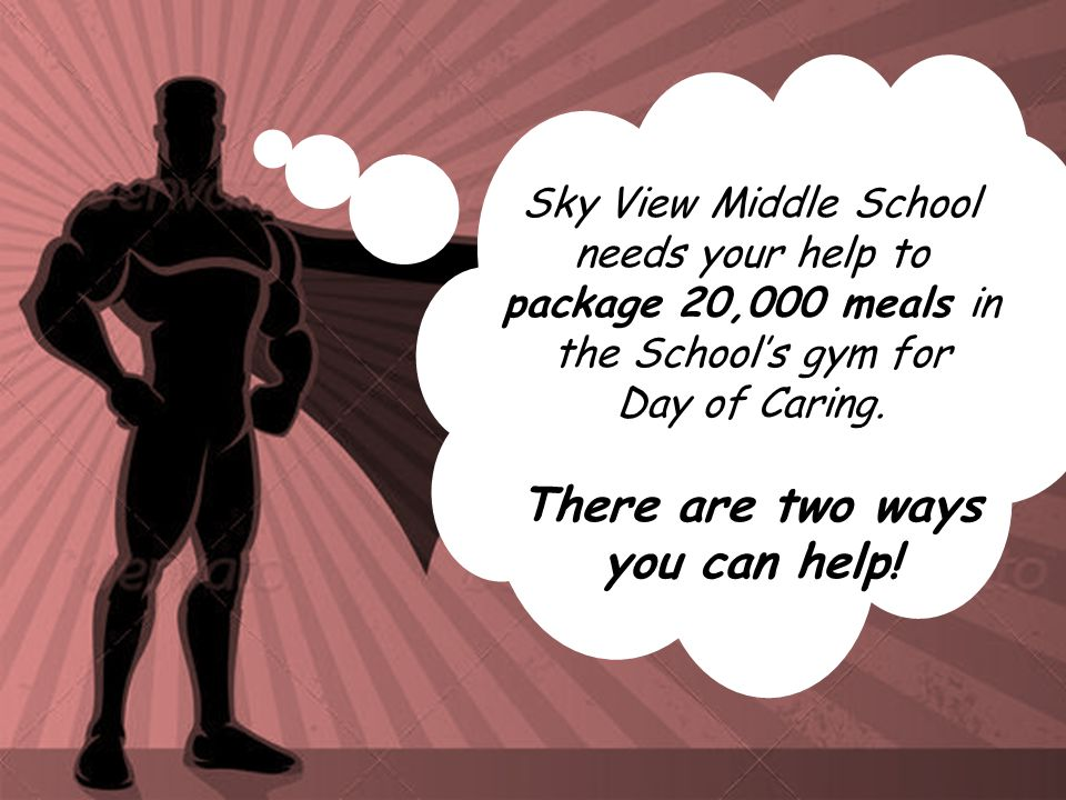 Sky View Middle School needs your help to package 20,000 meals in the School's gym for Day of Caring.