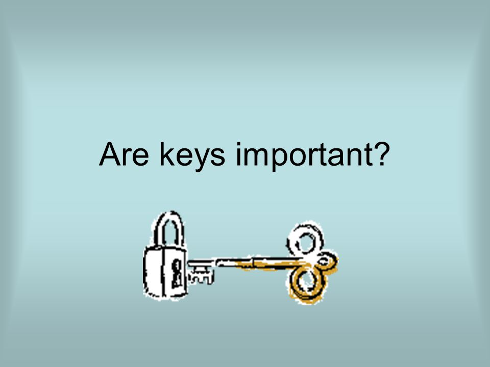 Are keys important?