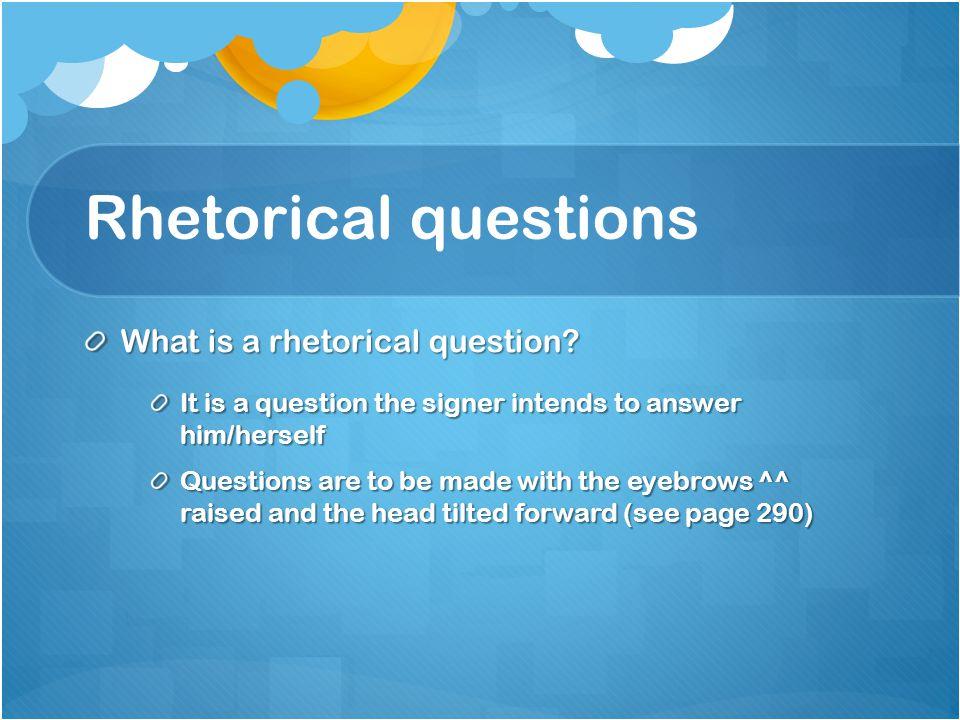 Rhetorical questions What is a rhetorical question.